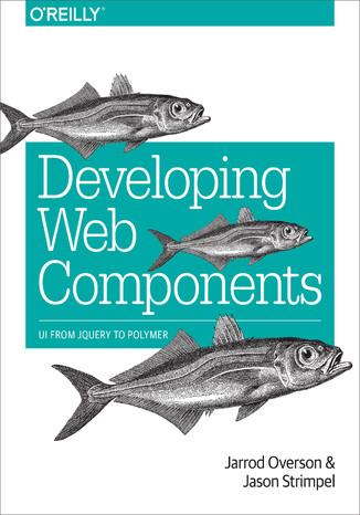 Okładka książki Developing Web Components. UI from jQuery to Polymer