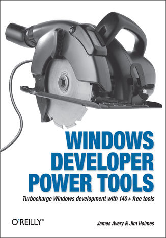 Okładka książki Windows Developer Power Tools. Turbocharge Windows development with more than 170 free and open source tools