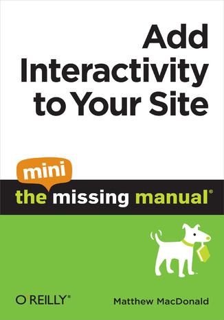 Okładka książki Add Interactivity to Your Site: The Mini Missing Manual