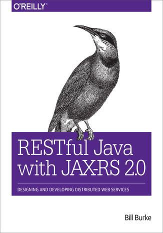 Okładka książki/ebooka RESTful Java with JAX-RS 2.0. Designing and Developing Distributed Web Services. 2nd Edition
