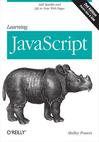 Okładka książki/ebooka Learning JavaScript. Add Sparkle and Life to Your Web Pages. 2nd Edition