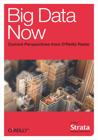 Okładka książki Big Data Now: Current Perspectives from O'Reilly Radar