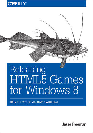 Ebook Releasing HTML5 Games for Windows 8. From the Web to Windows 8 with Ease