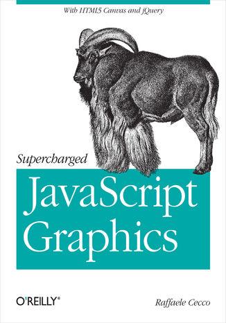 Okładka książki/ebooka Supercharged JavaScript Graphics. with HTML5 canvas, jQuery, and More