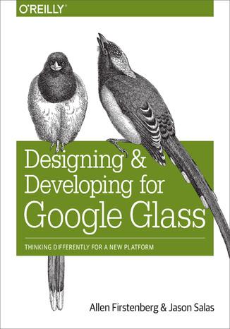 Okładka książki/ebooka Designing and Developing for Google Glass. Thinking Differently for a New Platform