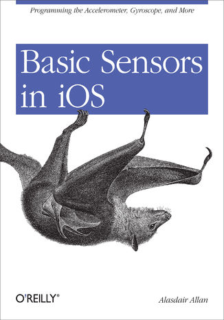 Okładka książki/ebooka Basic Sensors in iOS. Programming the Accelerometer, Gyroscope, and More
