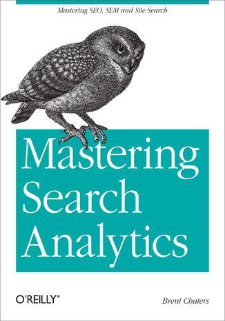 Okładka książki Mastering Search Analytics. Measuring SEO, SEM and Site Search