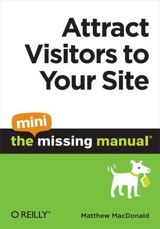 Okładka książki Attract Visitors to Your Site: The Mini Missing Manual