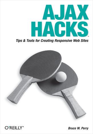 Okładka książki Ajax Hacks. Tips & Tools for Creating Responsive Web Sites