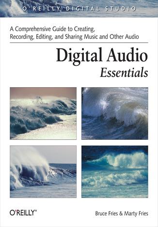 Okładka książki/ebooka Digital Audio Essentials. A comprehensive guide to creating, recording, editing, and sharing music and other audio
