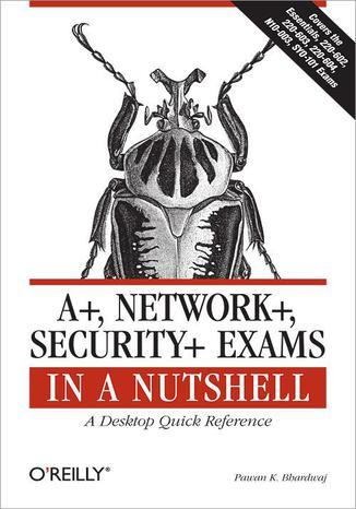 Okładka książki/ebooka A+, Network+, Security+ Exams in a Nutshell. A Desktop Quick Reference