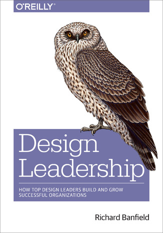 Design Leadership. How Top Design Leaders Build and Grow Successful Organizations