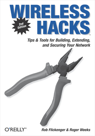 Okładka książki/ebooka Wireless Hacks. Tips & Tools for Building, Extending, and Securing Your Network. 2nd Edition