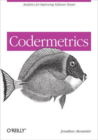 Okładka książki/ebooka Codermetrics. Analytics for Improving Software Teams