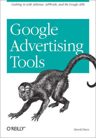 Okładka książki Google Advertising Tools. Cashing in with AdSense, AdWords, and the Google APIs