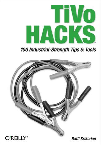 Okładka książki/ebooka TiVo Hacks. 100 Industrial-Strength Tips & Tools