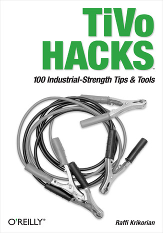 Okładka książki TiVo Hacks. 100 Industrial-Strength Tips & Tools