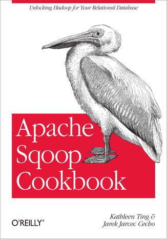 Okładka książki Apache Sqoop Cookbook. Unlocking Hadoop for Your Relational Database