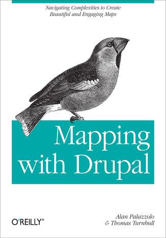 Okładka książki/ebooka Mapping with Drupal. Navigating Complexities to Create Beautiful and Engaging Maps