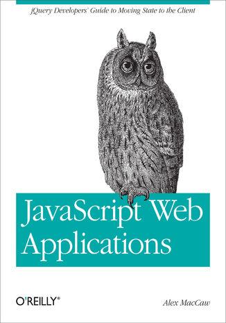 Okładka książki/ebooka JavaScript Web Applications. jQuery Developers' Guide to Moving State to the Client
