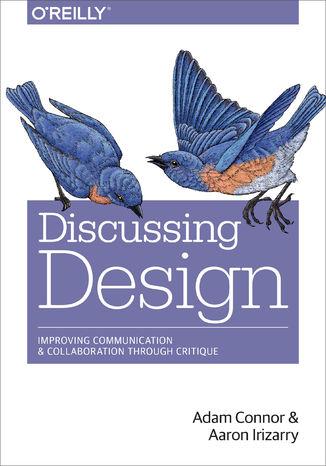 Okładka książki/ebooka Discussing Design. Improving Communication and Collaboration through Critique