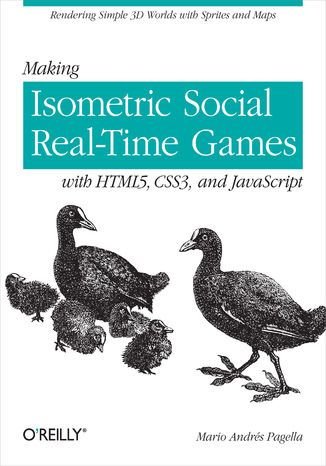 Ebook Making Isometric Social Real-Time Games with HTML5, CSS3, and JavaScript. Rendering Simple 3D Worlds with Sprites and Maps