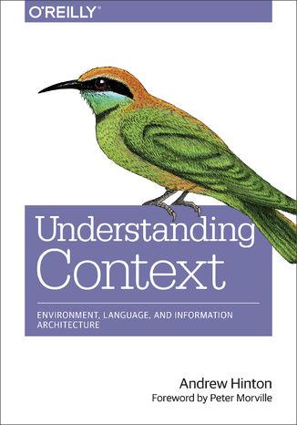 Okładka książki/ebooka Understanding Context. Environment, Language, and Information Architecture