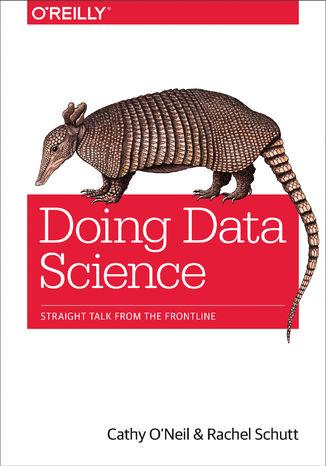 Okładka książki/ebooka Doing Data Science. Straight Talk from the Frontline