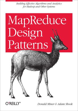 Okładka książki/ebooka MapReduce Design Patterns. Building Effective Algorithms and Analytics for Hadoop and Other Systems