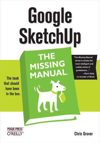 Okładka książki/ebooka Google SketchUp: The Missing Manual. The Missing Manual