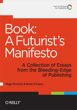 Okładka książki/ebooka Book: A Futurist's Manifesto. A Collection of Essays from the Bleeding Edge of Publishing