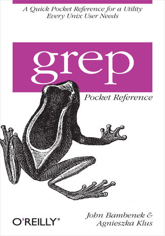 Okładka książki/ebooka grep Pocket Reference. A Quick Pocket Reference for a Utility Every Unix User Needs