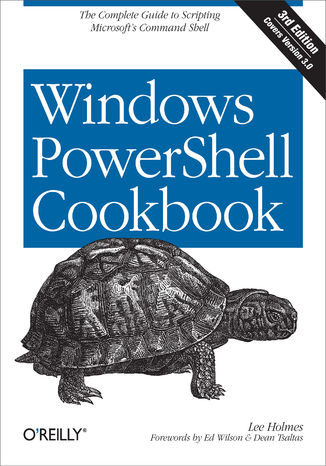 Okładka książki Windows PowerShell Cookbook. The Complete Guide to Scripting Microsoft's Command Shell. 3rd Edition