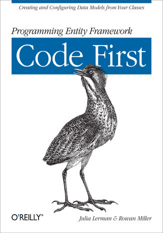 Okładka książki Programming Entity Framework: Code First. Creating and Configuring Data Models from Your Classes
