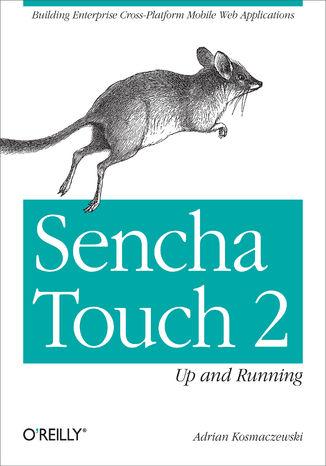 Okładka książki/ebooka Sencha Touch 2 Up and Running. Building Enterprise Cross-Platform Mobile Web Applications