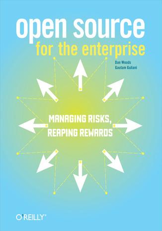 Okładka książki Open Source for the Enterprise. Managing Risks, Reaping Rewards