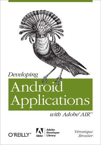 Okładka książki/ebooka Developing Android Applications with Adobe AIR. An ActionScript Developer's Guide to Building Android Applications