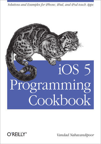 Okładka książki iOS 5 Programming Cookbook. Solutions & Examples for iPhone, iPad, and iPod touch Apps