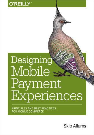 Okładka książki Designing Mobile Payment Experiences. Principles and Best Practices for Mobile Commerce