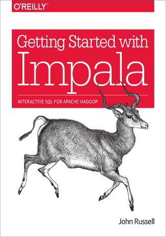 Okładka książki/ebooka Getting Started with Impala. Interactive SQL for Apache Hadoop