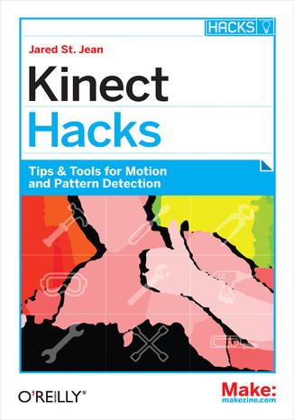 Okładka książki Kinect Hacks. Tips & Tools for Motion and Pattern Detection