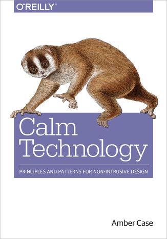 Okładka książki/ebooka Calm Technology. Principles and Patterns for Non-Intrusive Design