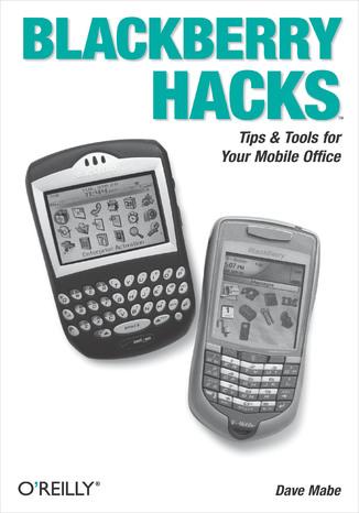 Okładka książki/ebooka BlackBerry Hacks. Tips & Tools for Your Mobile Office