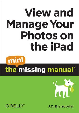 Okładka książki/ebooka View and Manage Your Photos on the iPad: The Mini Missing Manual
