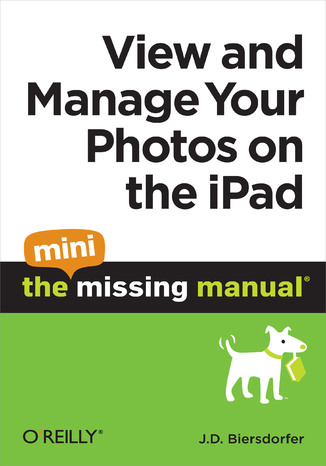 Okładka książki View and Manage Your Photos on the iPad: The Mini Missing Manual