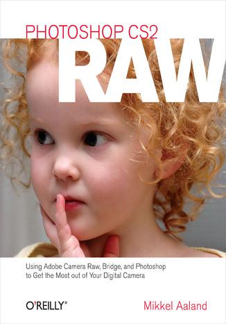 Okładka książki Photoshop CS2 RAW. Using Adobe Camera Raw, Bridge, and Photoshop to Get the Most out of Your Digital Camera