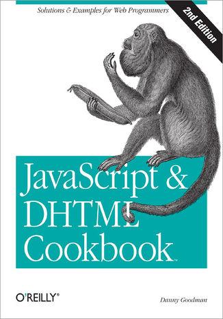 Okładka książki JavaScript & DHTML Cookbook. Solutions & Examples for Web Programmers. 2nd Edition