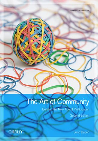 Okładka książki The Art of Community. Building the New Age of Participation. 2nd Edition