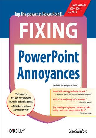 Okładka książki Fixing PowerPoint Annoyances. How to Fix the Most Annoying Things About Your Favorite Presentation Program