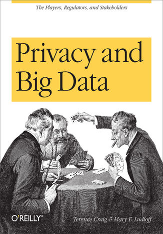 Okładka książki Privacy and Big Data. The Players, Regulators, and Stakeholders